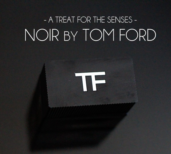 Tom Ford Noir - A Tream for the Senses